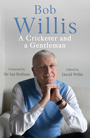 Bob Willis - A Cricketer and a Gentleman - Edited by David Willis