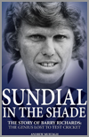 Sundial in the Shade - The Story of Barry Richards: The Genius lost to Test Cricket