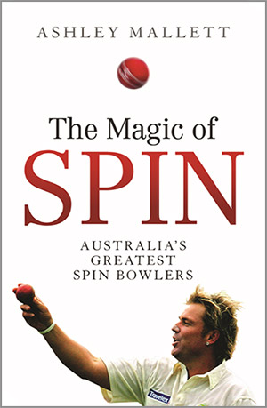 The Magic of Spin - Australia's Greatest Spin Bowlers - Ashley Mallett