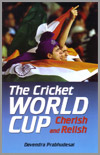 The Cricket World Cup - Cherish and Relish - by Devendra Prabhudesai