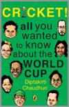 Cricket All You Wanted To Know About The World Cup by Diptakirti Chaudhuri