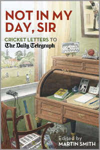 NOT IN MY DAY, SIR - Cricket Letters to The Daily Telegraph