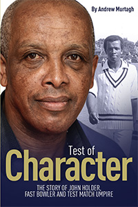 Test of Character - The story of John Holder, Fast Bowler and Test Match Umpire