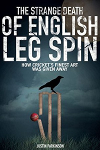 The Strange Death of English Leg Spin - How Cricket's Finest Art was Given Away